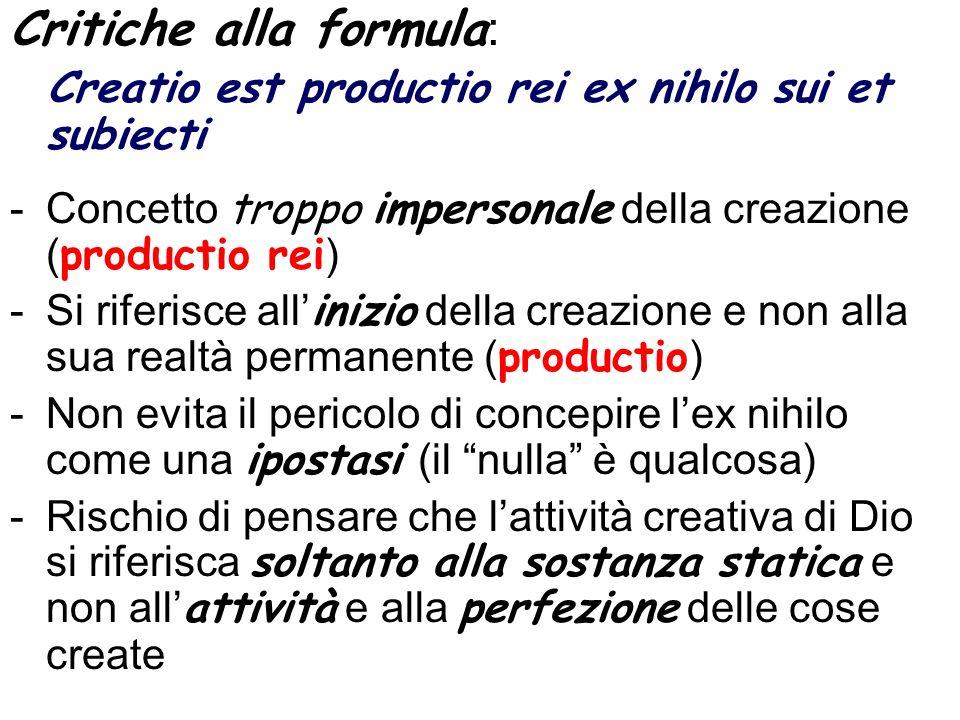 Critiche alla formula : Creatio est productio rei ex nihilo sui et subiecti -Concetto troppo impersonale della creazione ( productio rei ) -Si riferis