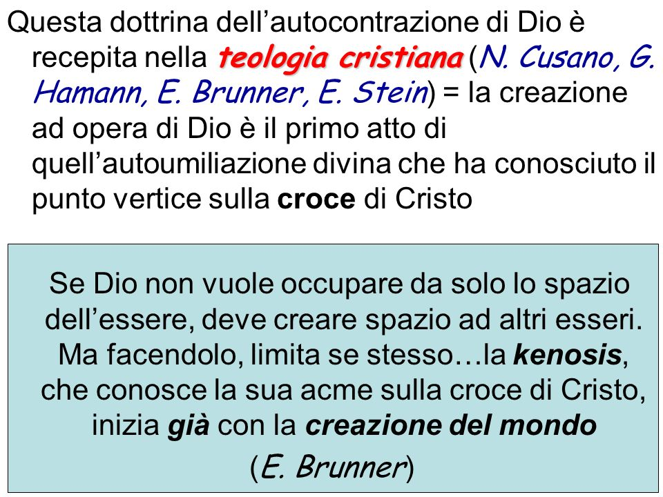 teologia cristiana Questa dottrina dellautocontrazione di Dio è recepita nella teologia cristiana ( N. Cusano, G. Hamann, E. Brunner, E. Stein ) = la
