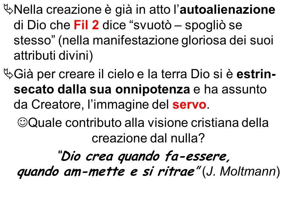 Nella creazione è già in atto lautoalienazione di Dio che Fil 2 dice svuotò – spogliò se stesso (nella manifestazione gloriosa dei suoi attributi divi