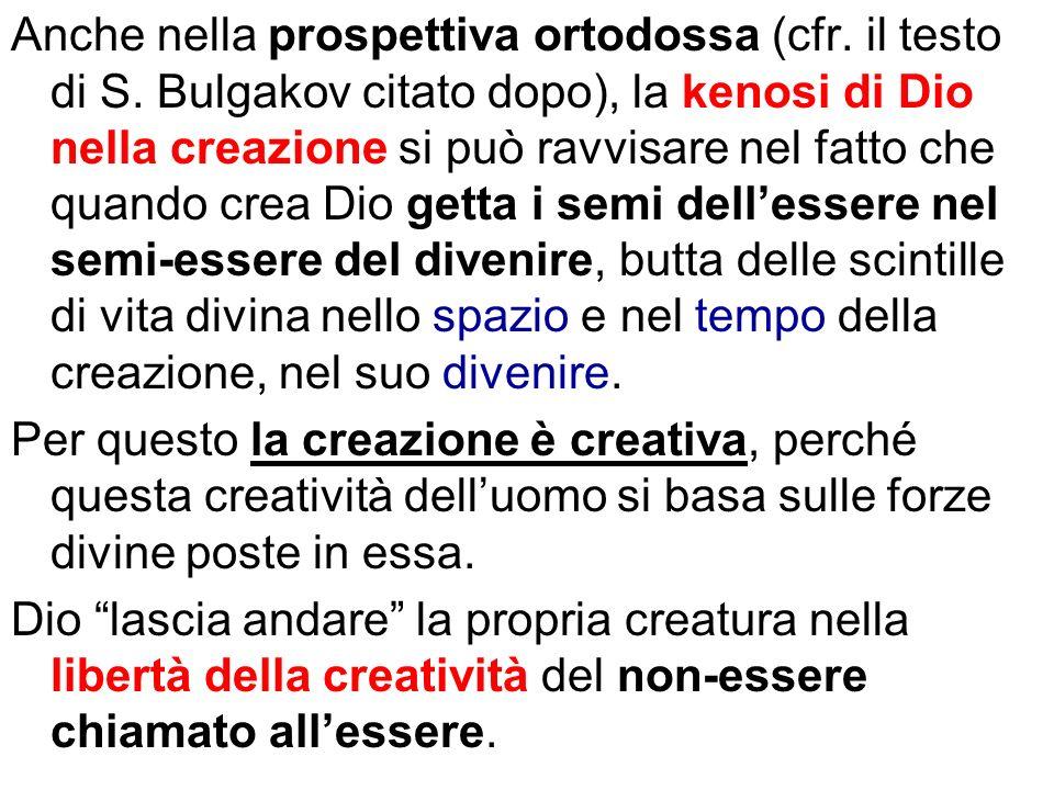 Anche nella prospettiva ortodossa (cfr. il testo di S. Bulgakov citato dopo), la kenosi di Dio nella creazione si può ravvisare nel fatto che quando c