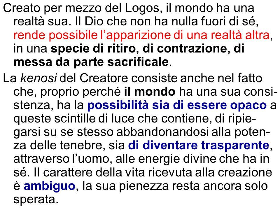Creato per mezzo del Logos, il mondo ha una realtà sua. Il Dio che non ha nulla fuori di sé, rende possibile lapparizione di una realtà altra, in una
