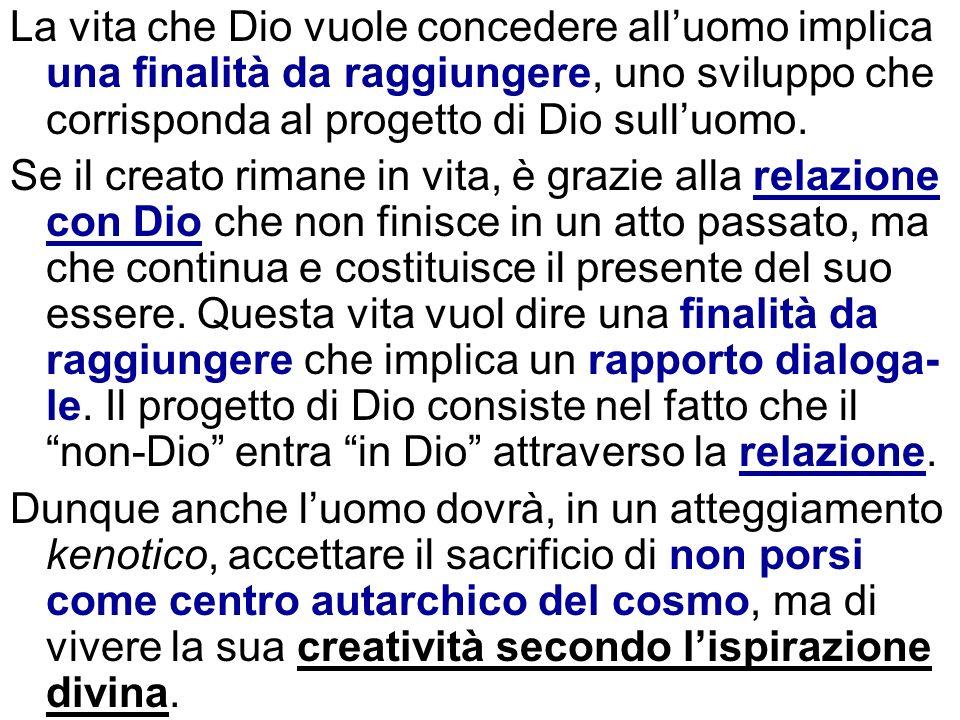 La vita che Dio vuole concedere alluomo implica una finalità da raggiungere, uno sviluppo che corrisponda al progetto di Dio sulluomo. Se il creato ri