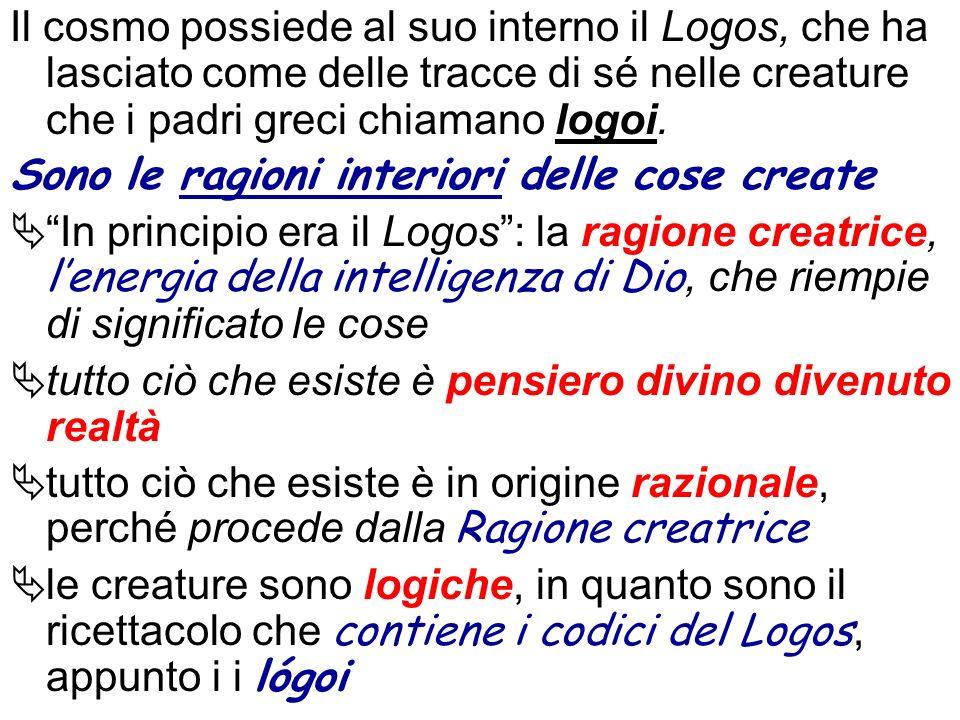 Il cosmo possiede al suo interno il Logos, che ha lasciato come delle tracce di sé nelle creature che i padri greci chiamano logoi. Sono le ragioni in