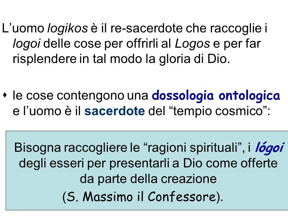 Luomo logikos è il re-sacerdote che raccoglie i logoi delle cose per offrirli al Logos e per far risplendere in tal modo la gloria di Dio. le cose con