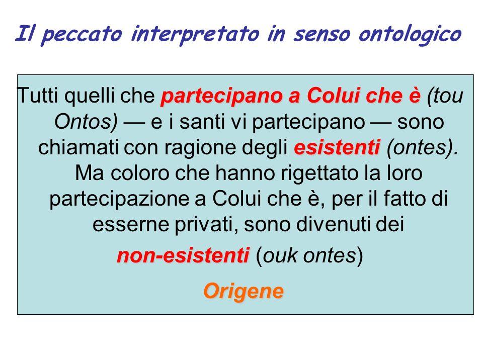 Il peccato interpretato in senso ontologico partecipano a Colui che è esistenti Tutti quelli che partecipano a Colui che è (tou Ontos) e i santi vi pa