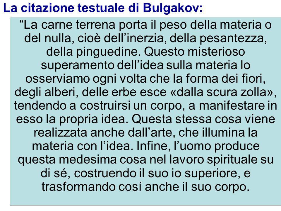 La citazione testuale di Bulgakov: La carne terrena porta il peso della materia o del nulla, cioè dellinerzia, della pesantezza, della pinguedine. Que