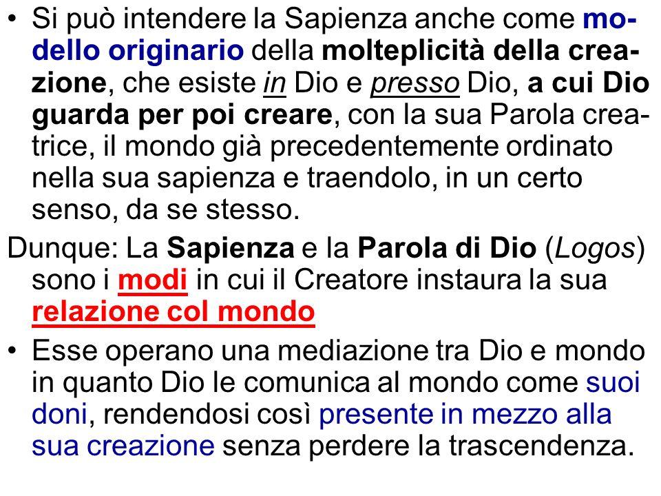 Si può intendere la Sapienza anche come mo- dello originario della molteplicità della crea- zione, che esiste in Dio e presso Dio, a cui Dio guarda pe