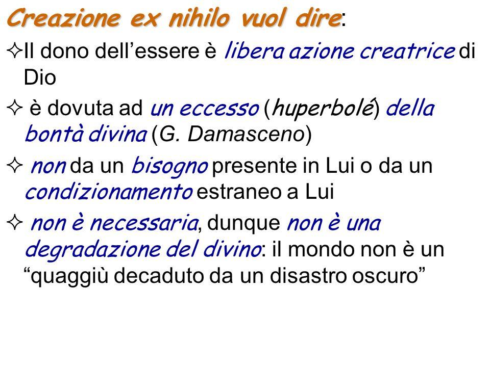 Creazione ex nihilo vuol dire Creazione ex nihilo vuol dire : Il dono dellessere è libera azione creatrice di Dio è dovuta ad un eccesso ( huperbolé ) della bontà divina (G.