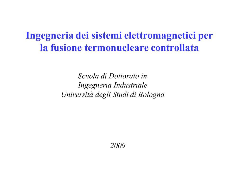 Ingegneria dei sistemi elettromagnetici per la fusione termonucleare controllata Scuola di Dottorato in Ingegneria Industriale Università degli Studi