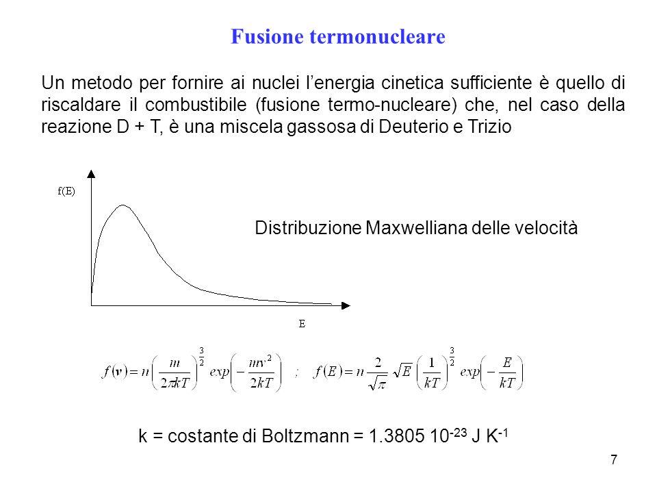 7 Fusione termonucleare Un metodo per fornire ai nuclei lenergia cinetica sufficiente è quello di riscaldare il combustibile (fusione termo-nucleare)