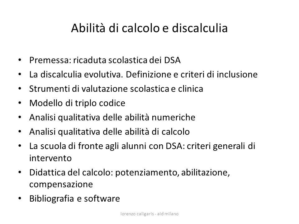 Abilità di calcolo e discalculia Premessa: ricaduta scolastica dei DSA La discalculia evolutiva. Definizione e criteri di inclusione Strumenti di valu