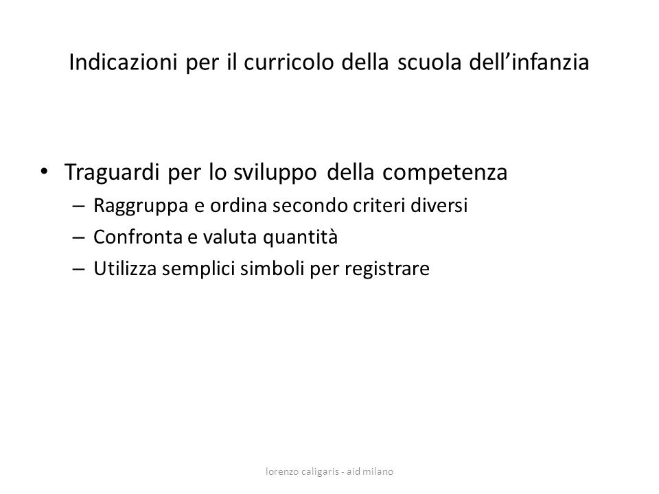 Indicazioni per il curricolo della scuola dellinfanzia Traguardi per lo sviluppo della competenza – Raggruppa e ordina secondo criteri diversi – Confr