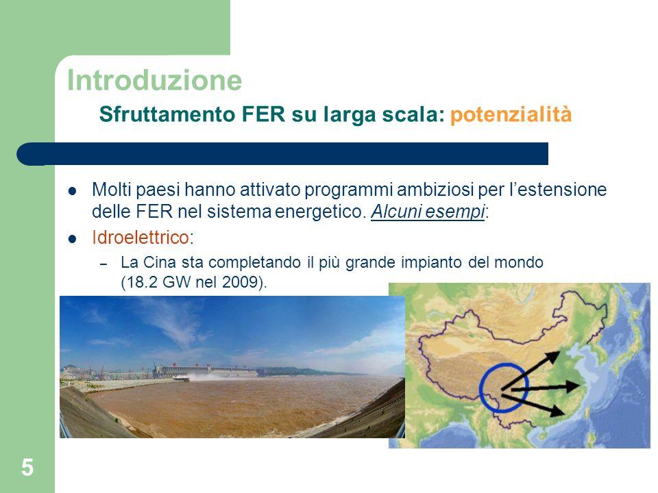 5 Introduzione Sfruttamento FER su larga scala: potenzialità Molti paesi hanno attivato programmi ambiziosi per lestensione delle FER nel sistema ener