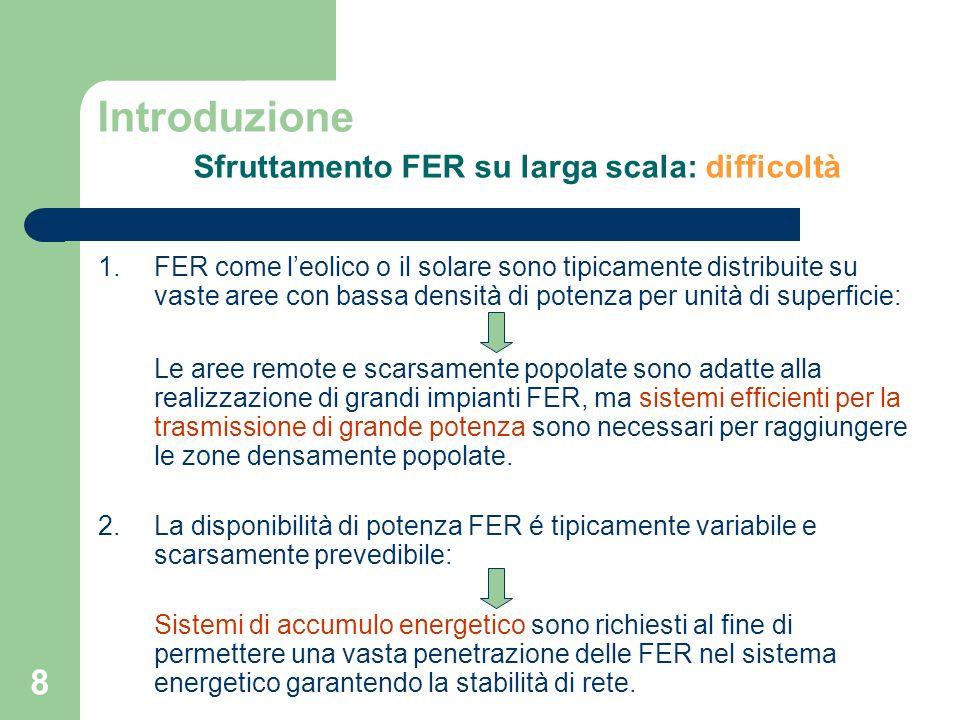 8 Introduzione Sfruttamento FER su larga scala: difficoltà 1.FER come leolico o il solare sono tipicamente distribuite su vaste aree con bassa densità
