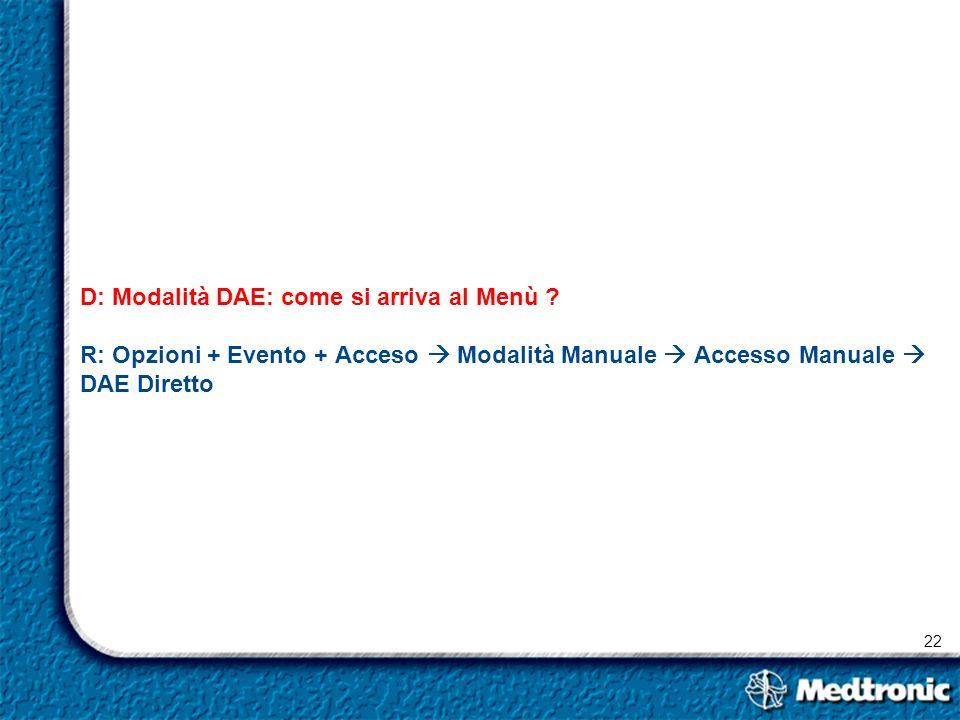 22 D: Modalità DAE: come si arriva al Menù ? R: Opzioni + Evento + Acceso Modalità Manuale Accesso Manuale DAE Diretto
