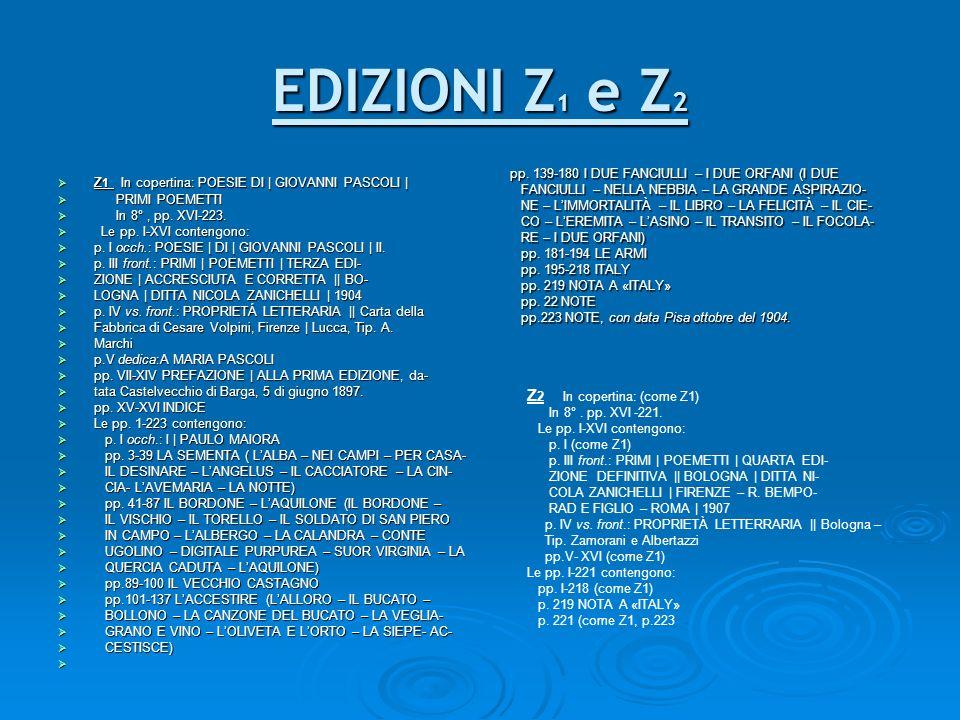 EDIZIONI Z 1 e Z 2 Z 1 In copertina: POESIE DI | GIOVANNI PASCOLI | Z 1 In copertina: POESIE DI | GIOVANNI PASCOLI | PRIMI POEMETTI PRIMI POEMETTI In