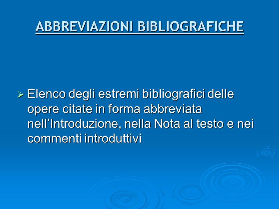 ABBREVIAZIONI BIBLIOGRAFICHE Elenco degli estremi bibliografici delle opere citate in forma abbreviata nellIntroduzione, nella Nota al testo e nei com