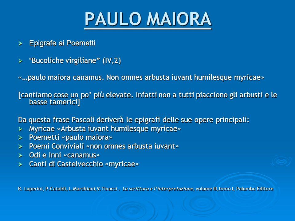 PAULO MAIORA Epigrafe ai Poemetti Epigrafe ai Poemetti Bucoliche virgiliane (IV,2) Bucoliche virgiliane (IV,2) «…paulo maiora canamus. Non omnes arbus