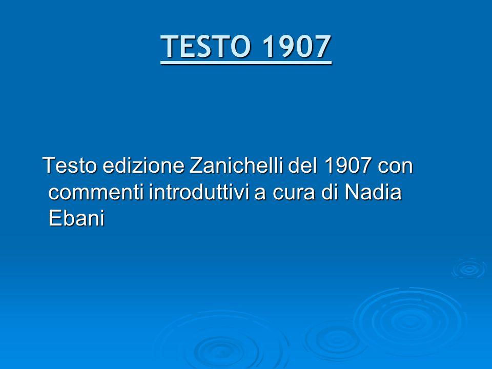 TESTO 1907 Testo edizione Zanichelli del 1907 con commenti introduttivi a cura di Nadia Ebani Testo edizione Zanichelli del 1907 con commenti introdut