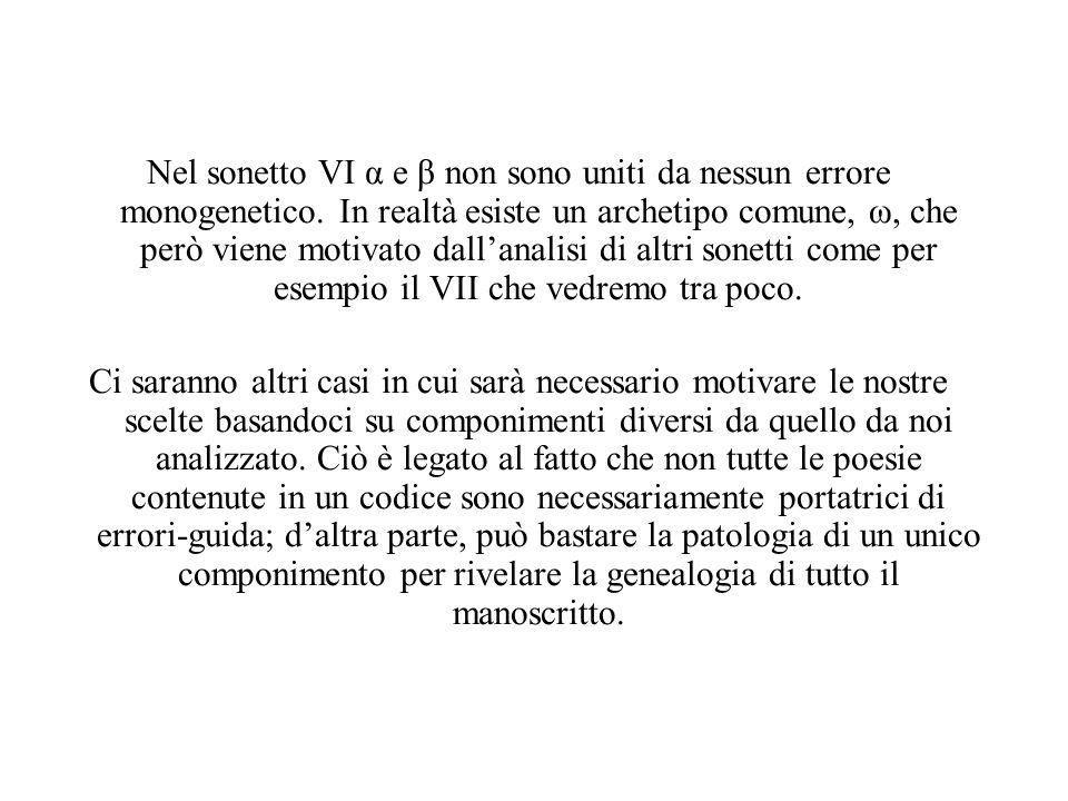 Nel sonetto VI α e β non sono uniti da nessun errore monogenetico. In realtà esiste un archetipo comune, ω, che però viene motivato dallanalisi di alt