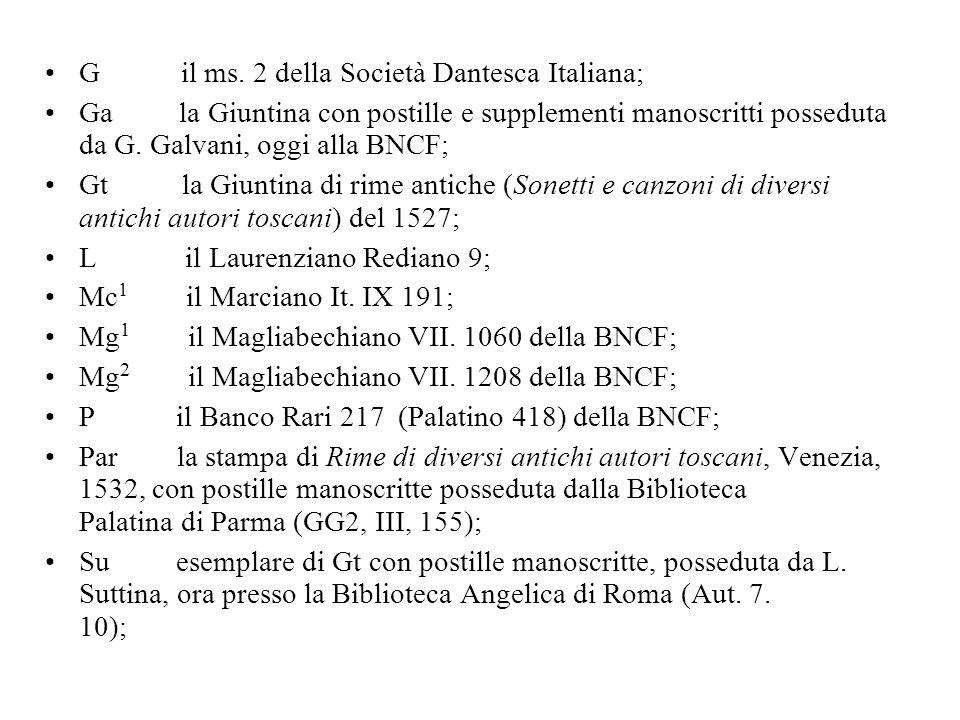 G il ms. 2 della Società Dantesca Italiana; Ga la Giuntina con postille e supplementi manoscritti posseduta da G. Galvani, oggi alla BNCF; Gt la Giunt