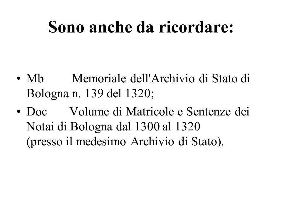 Sono anche da ricordare: Mb Memoriale dell'Archivio di Stato di Bologna n. 139 del 1320; Doc Volume di Matricole e Sentenze dei Notai di Bologna dal 1