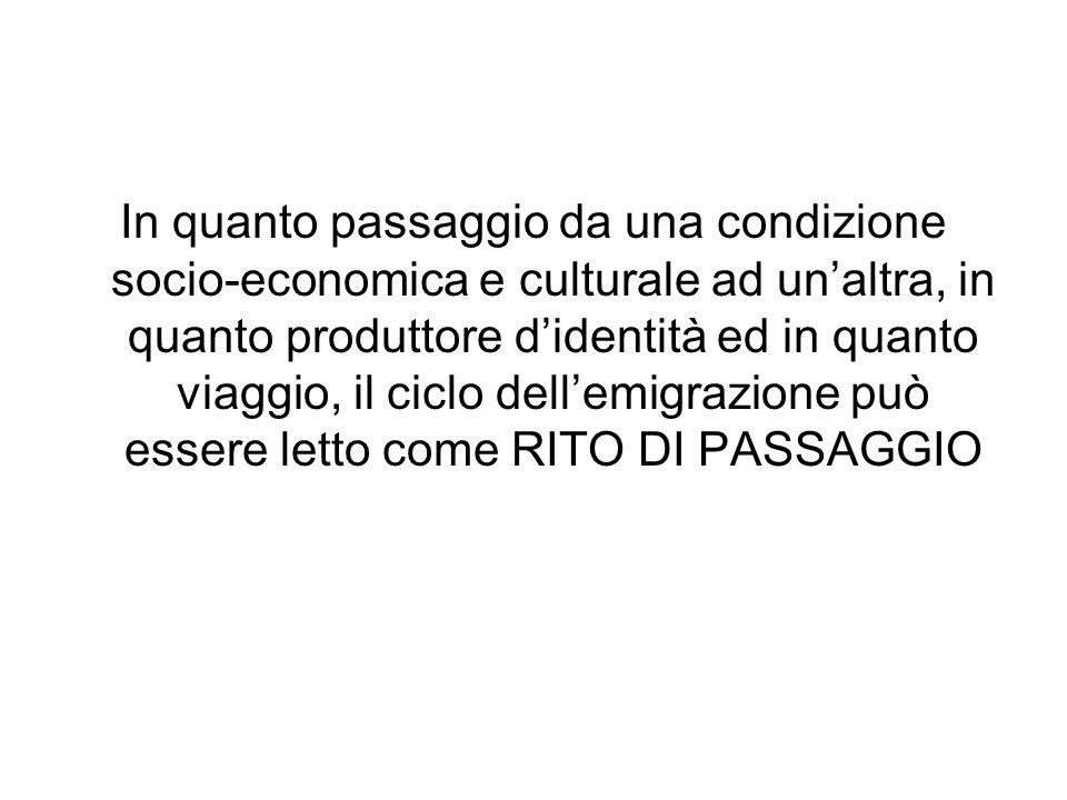 In quanto passaggio da una condizione socio-economica e culturale ad unaltra, in quanto produttore didentità ed in quanto viaggio, il ciclo dellemigra