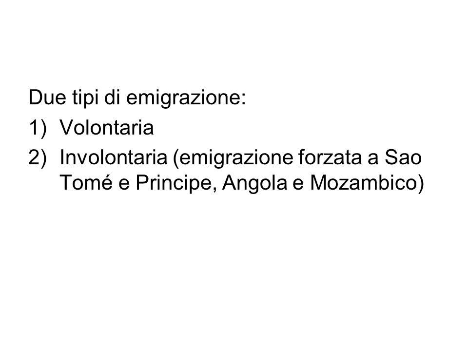 Due tipi di emigrazione: 1)Volontaria 2)Involontaria (emigrazione forzata a Sao Tomé e Principe, Angola e Mozambico)