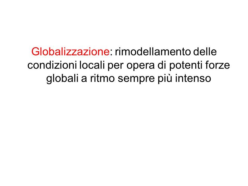 Globalizzazione: rimodellamento delle condizioni locali per opera di potenti forze globali a ritmo sempre più intenso