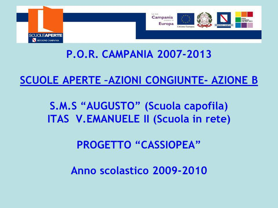 P.O.R. CAMPANIA 2007-2013 SCUOLE APERTE –AZIONI CONGIUNTE- AZIONE B S.M.S AUGUSTO (Scuola capofila) ITAS V.EMANUELE II (Scuola in rete) PROGETTO CASSI