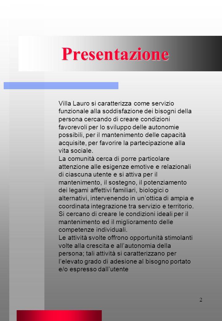2 Presentazione Villa Lauro si caratterizza come servizio funzionale alla soddisfazione dei bisogni della persona cercando di creare condizioni favore