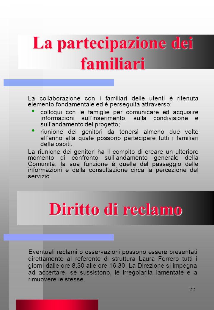 22 La partecipazione dei familiari La collaborazione con i familiari delle utenti è ritenuta elemento fondamentale ed è perseguita attraverso: colloqu