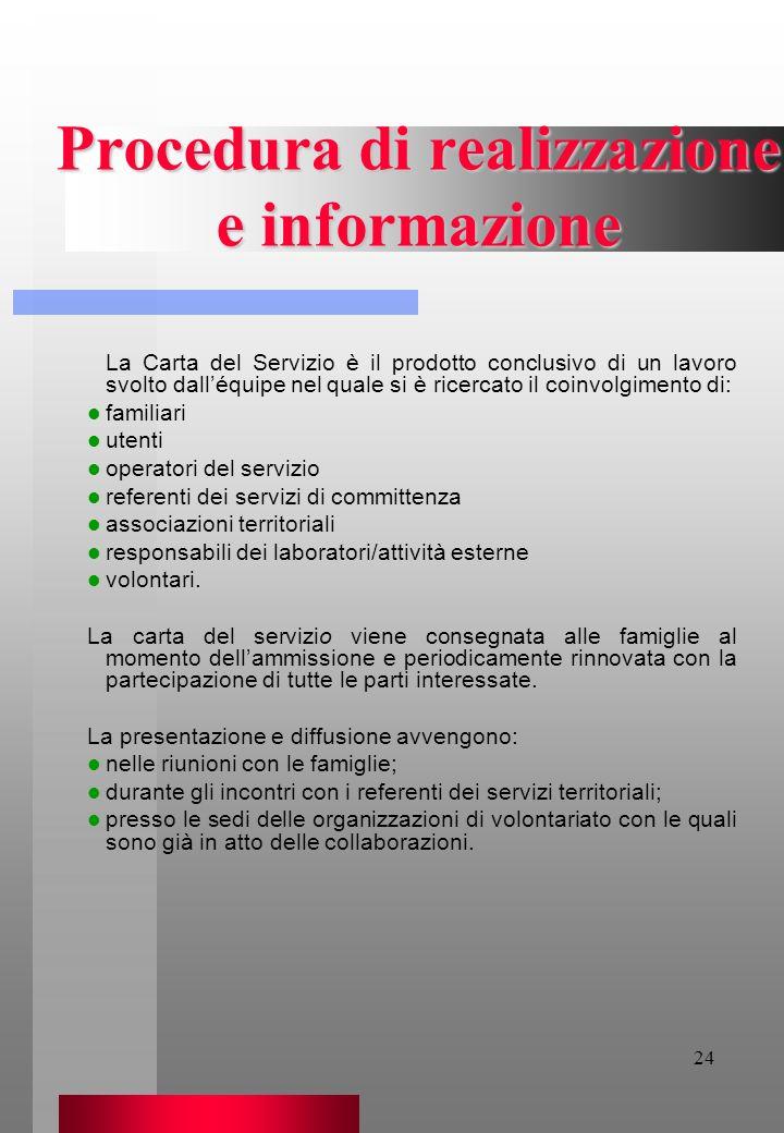 24 Procedura di realizzazione e informazione La Carta del Servizio è il prodotto conclusivo di un lavoro svolto dalléquipe nel quale si è ricercato il