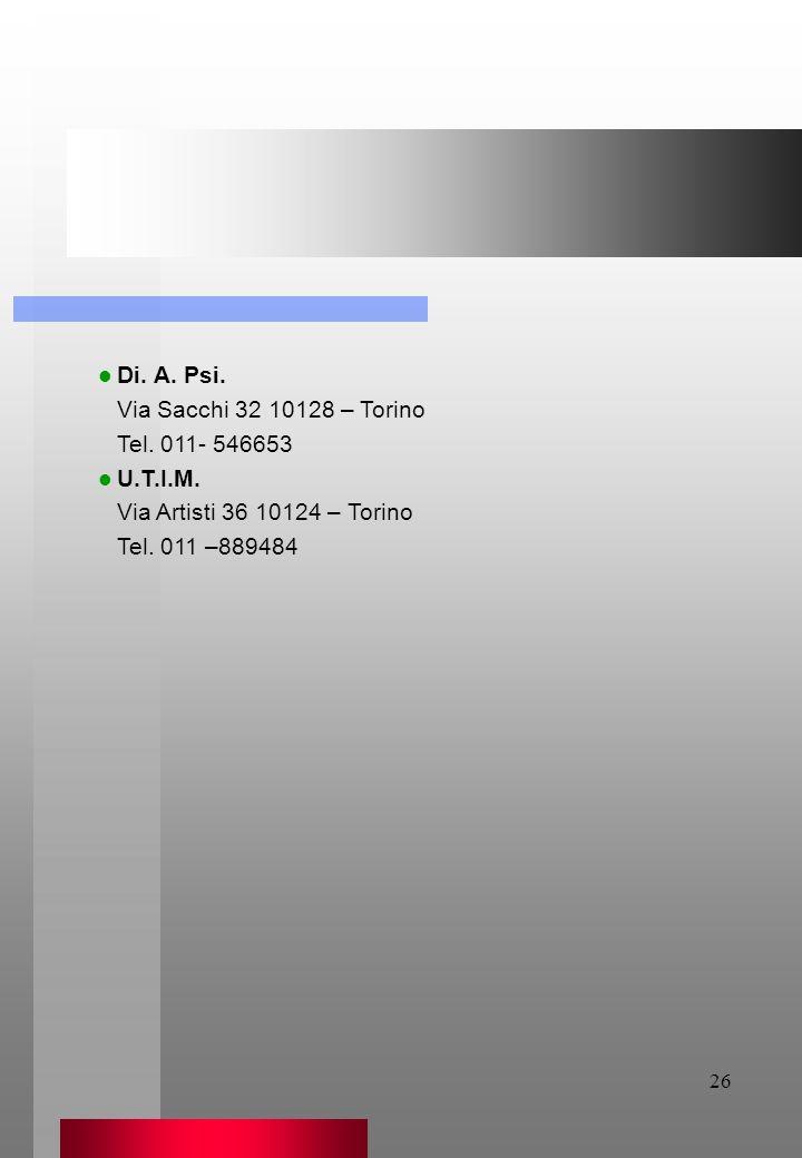 26 Di. A. Psi. Via Sacchi 32 10128 – Torino Tel. 011- 546653 U.T.I.M. Via Artisti 36 10124 – Torino Tel. 011 –889484