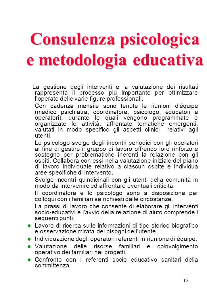 13 Consulenza psicologica e metodologia educativa La gestione degli interventi e la valutazione dei risultati rappresenta il processo più importante p