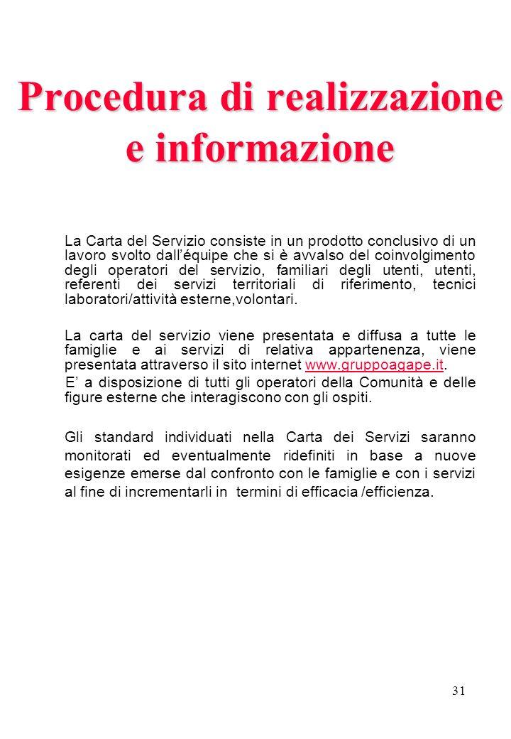 31 Procedura di realizzazione e informazione La Carta del Servizio consiste in un prodotto conclusivo di un lavoro svolto dalléquipe che si è avvalso