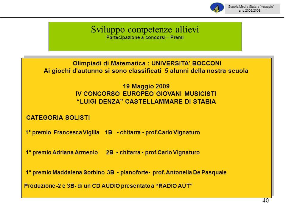 40 Olimpiadi di Matematica : UNIVERSITA BOCCONI Ai giochi d'autunno si sono classificati 5 alunni della nostra scuola 19 Maggio 2009 IV CONCORSO EUROP