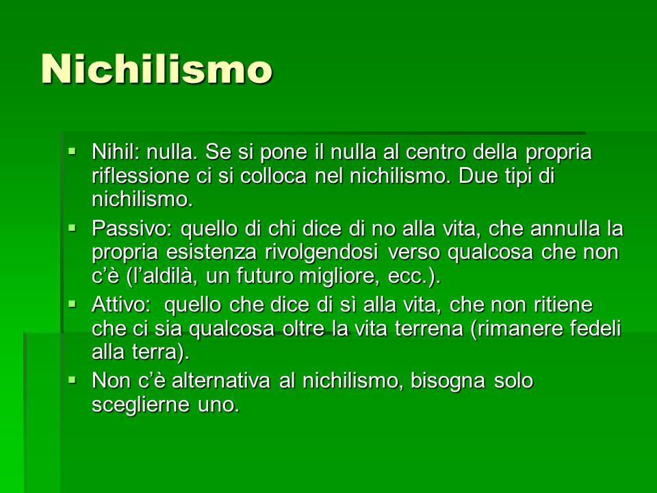 Nichilismo Nihil: nulla. Se si pone il nulla al centro della propria riflessione ci si colloca nel nichilismo. Due tipi di nichilismo. Nihil: nulla. S