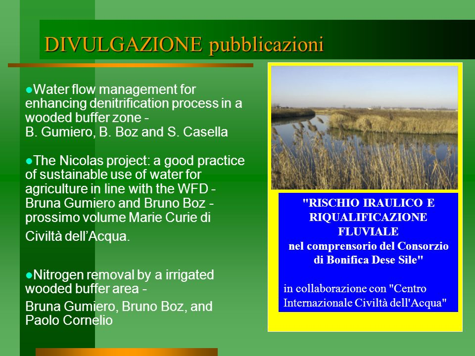 DIVULGAZIONE pubblicazioni Water flow management for enhancing denitrification process in a wooded buffer zone - B. Gumiero, B. Boz and S. Casella The