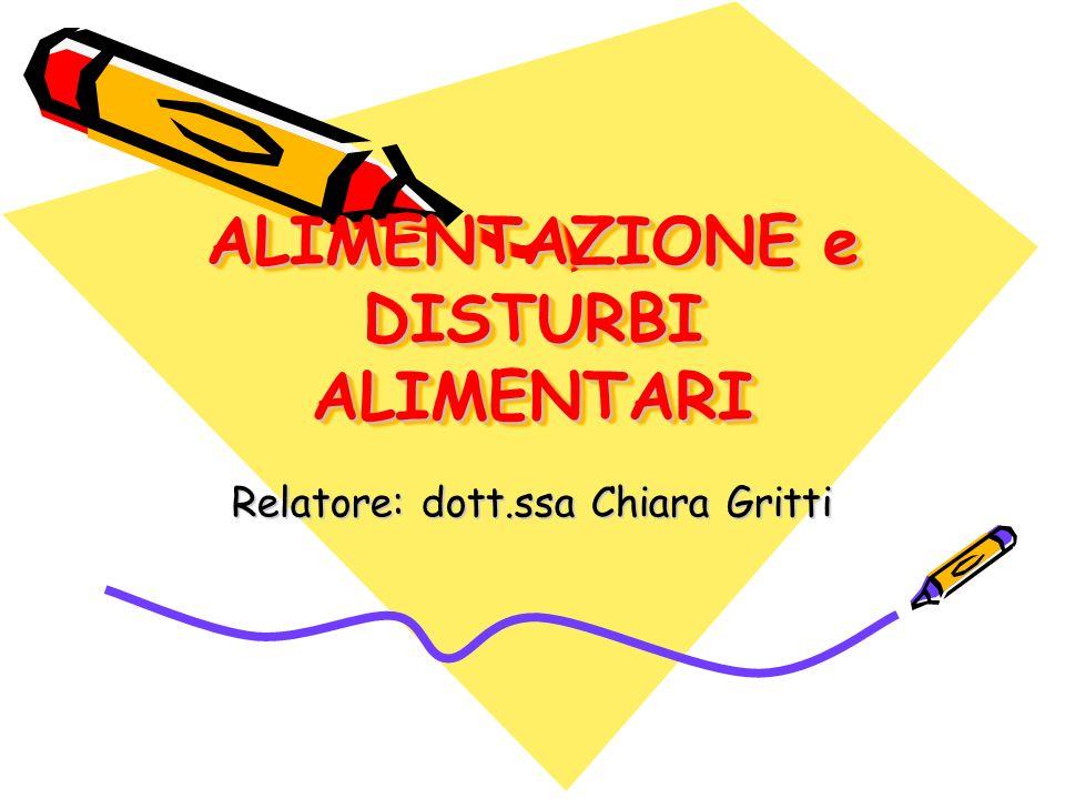 ALIMENTAZIONE e DISTURBI ALIMENTARI Relatore: dott.ssa Chiara Gritti