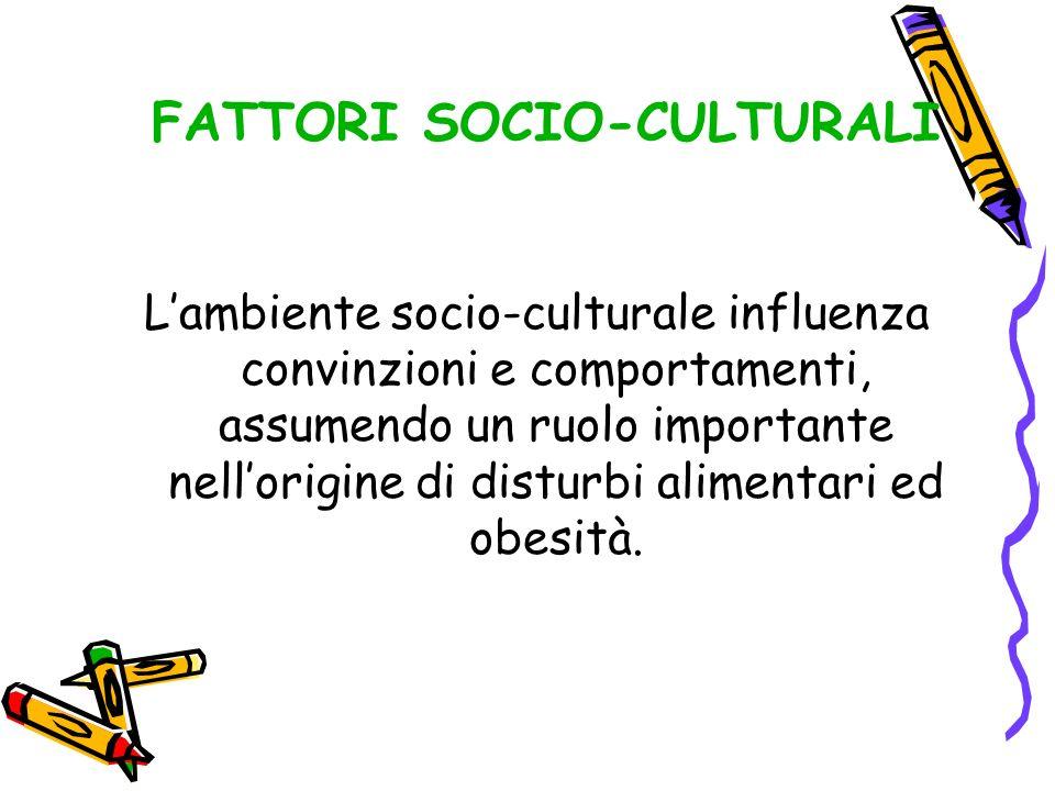 Lambiente socio-culturale influenza convinzioni e comportamenti, assumendo un ruolo importante nellorigine di disturbi alimentari ed obesità. FATTORI