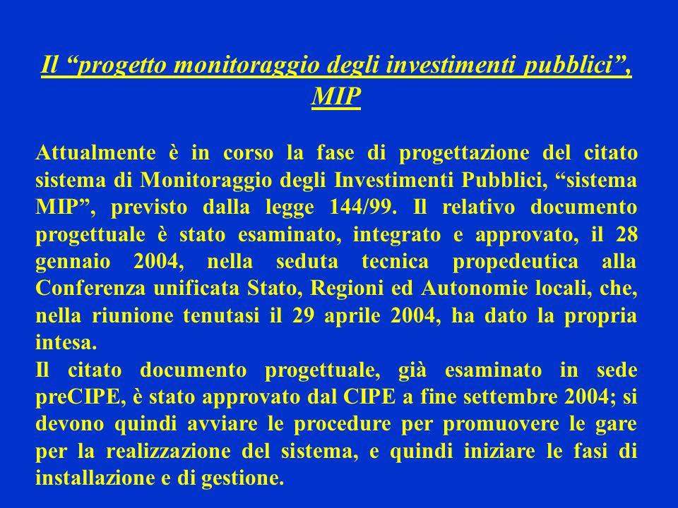 Il progetto monitoraggio degli investimenti pubblici, MIP Attualmente è in corso la fase di progettazione del citato sistema di Monitoraggio degli Investimenti Pubblici, sistema MIP, previsto dalla legge 144/99.