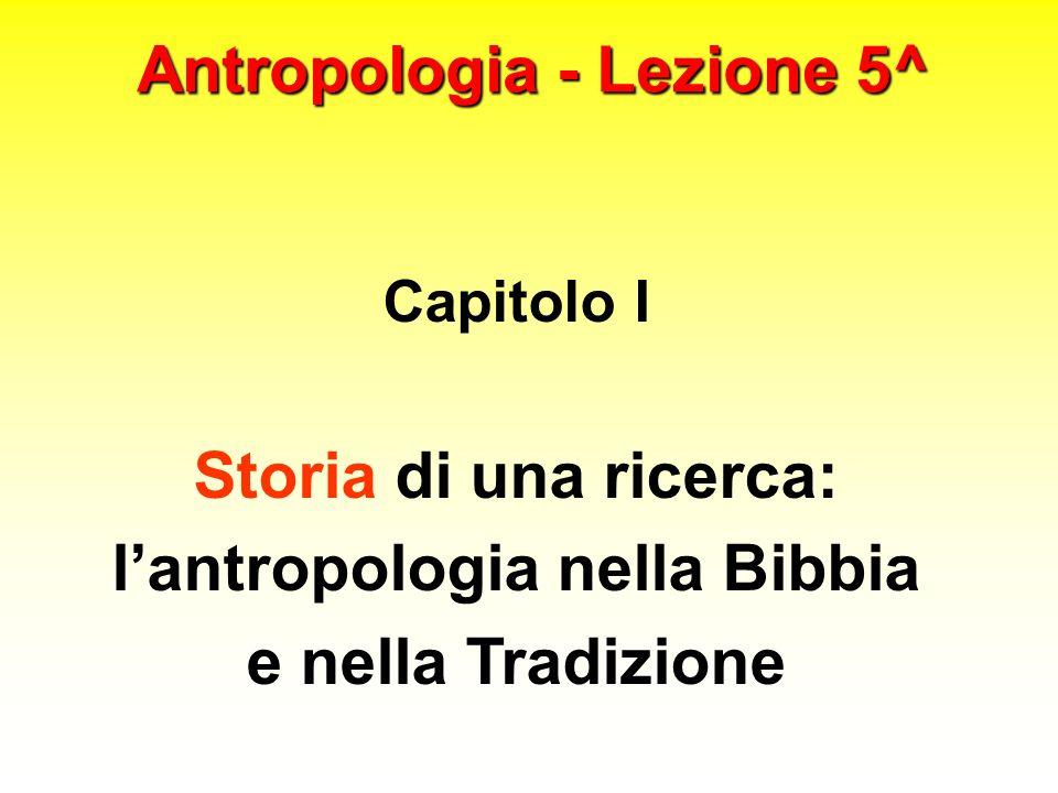 Antropologia - Lezione 5^ Capitolo I Storia di una ricerca: lantropologia nella Bibbia e nella Tradizione
