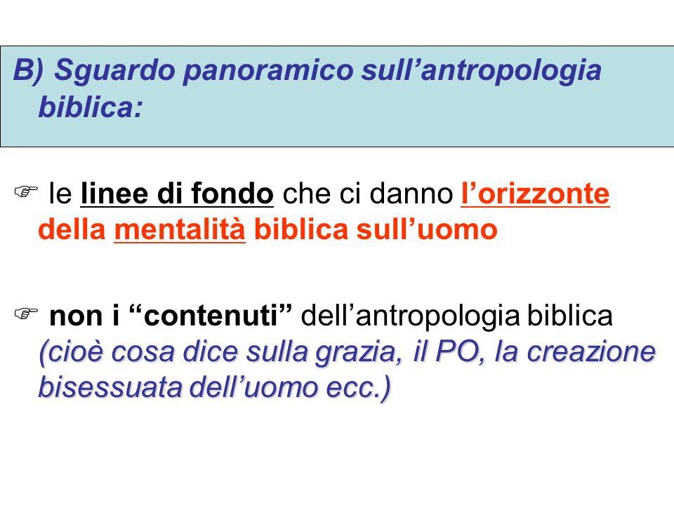 B) Sguardo panoramico sullantropologia biblica: le linee di fondo che ci danno lorizzonte della mentalità biblica sulluomo (cioè cosa dice sulla grazi