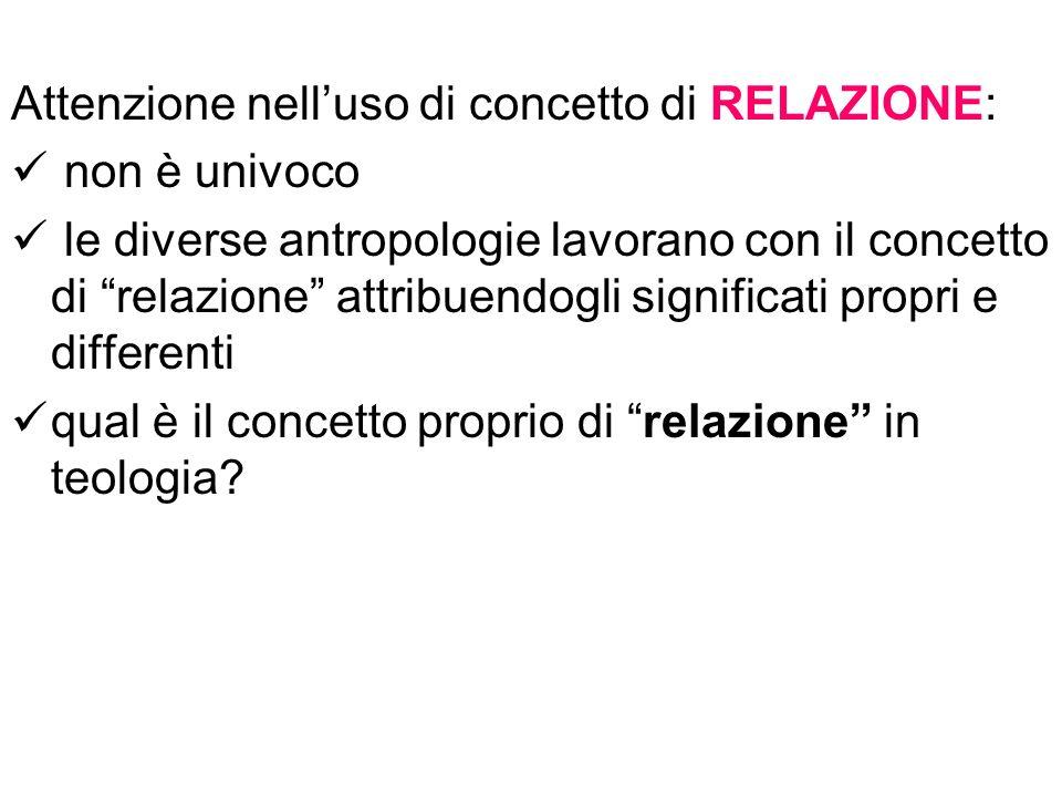 Attenzione nelluso di concetto di RELAZIONE: non è univoco le diverse antropologie lavorano con il concetto di relazione attribuendogli significati pr