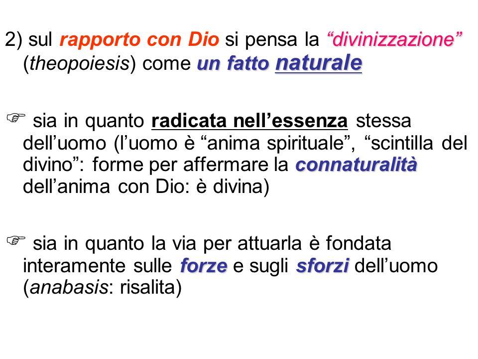 divinizzazione un fatto naturale 2) sul rapporto con Dio si pensa la divinizzazione (theopoiesis) come un fatto naturale connaturalità sia in quanto r