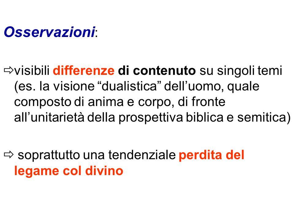 Osservazioni : visibili differenze di contenuto su singoli temi (es. la visione dualistica delluomo, quale composto di anima e corpo, di fronte alluni