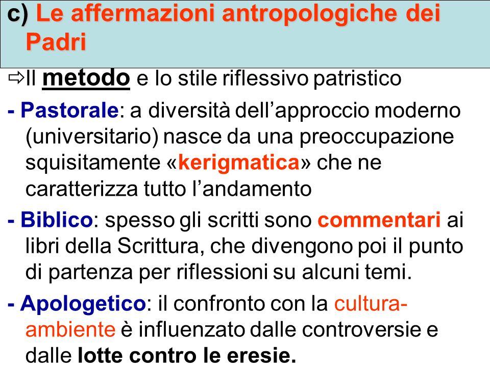 c) Le affermazioni antropologiche dei Padri Il metodo e lo stile riflessivo patristico - Pastorale: a diversità dellapproccio moderno (universitario)