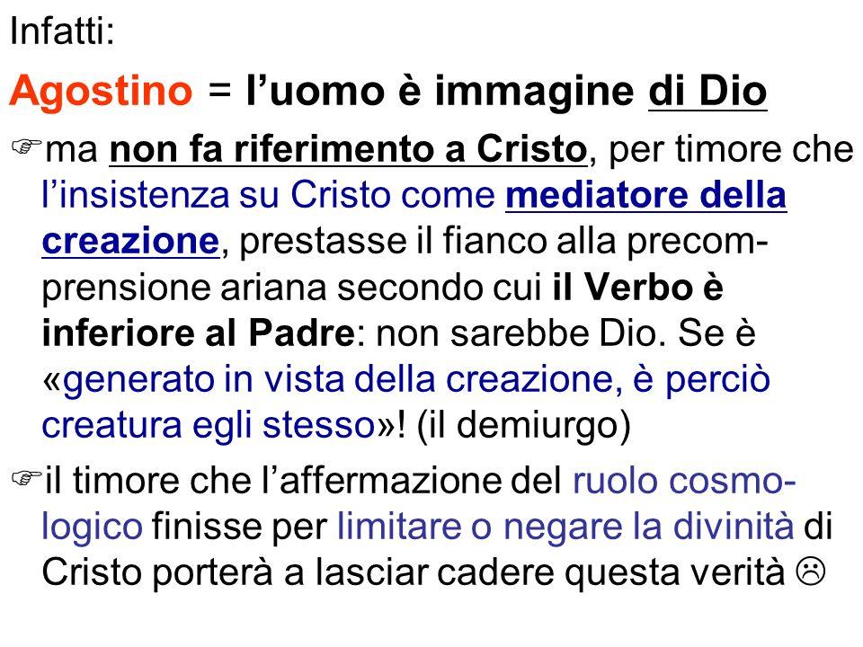 Infatti: Agostino = luomo è immagine di Dio ma non fa riferimento a Cristo, per timore che linsistenza su Cristo come mediatore della creazione, prest