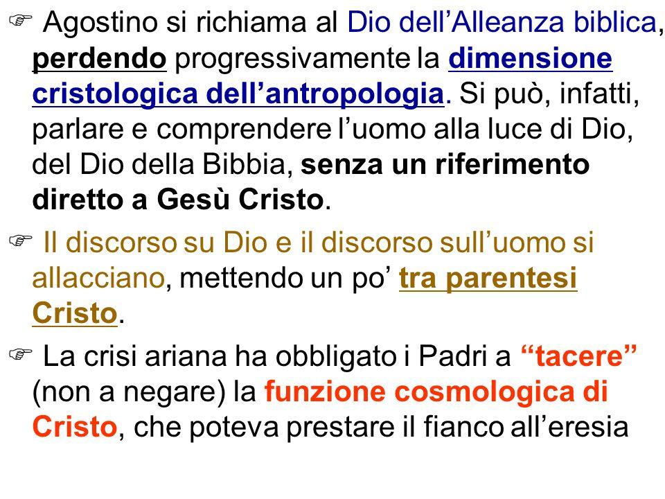 Agostino si richiama al Dio dellAlleanza biblica, perdendo progressivamente la dimensione cristologica dellantropologia. Si può, infatti, parlare e co